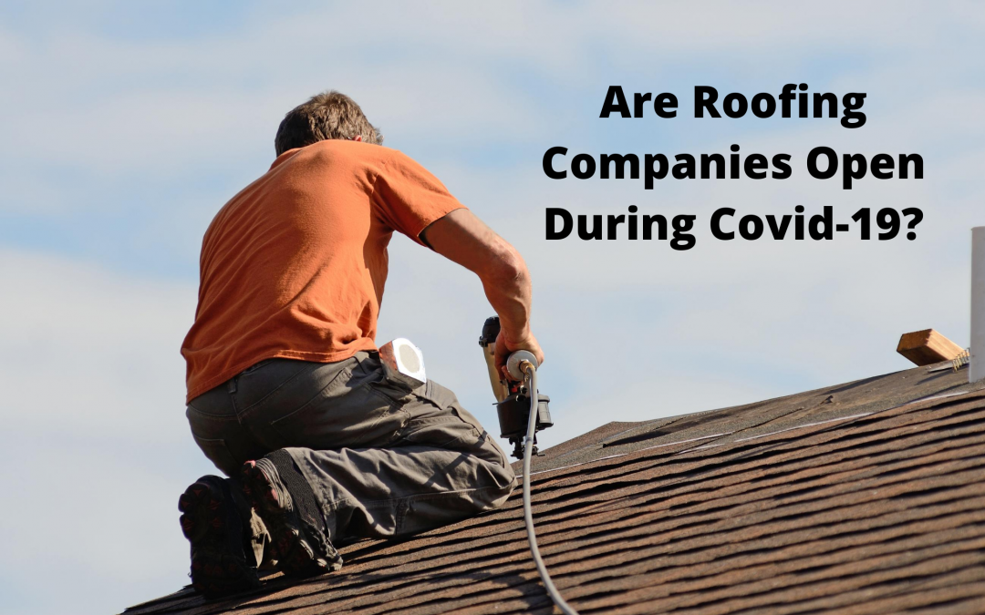 Are Roofing Companies Open During COVID-19?